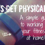 Let's Get Physical! Easy Ways to Exercise at Home