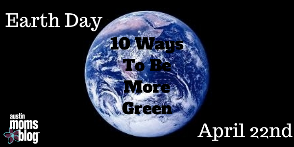10 Ways to be more Green, Earth Day, Recycle