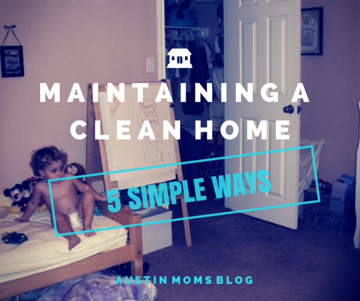 Austin Moms Blog, Ways to Maintain a Clean Home