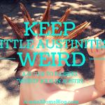 Keep Lil' Austinites Weird: A Guide to Raising Weird Kids in Austin