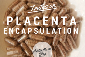 Truths on Placenta Encapsulation, Austin Moms Blog, Hill Country Placentas