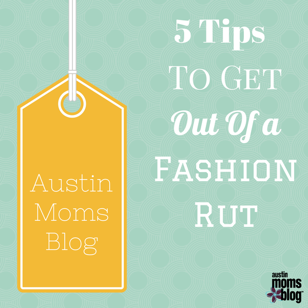 5 Tips to get out of a fashion rut