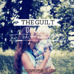 The Guilt in Going Back to Work