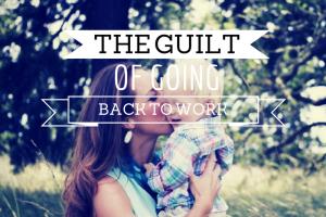 austin-moms-blog-mommy-guilt-going-back-to-work