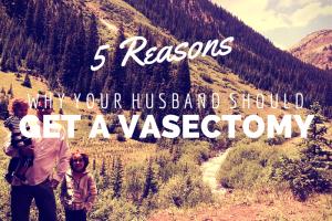 austin-moms-blog-5-reasons-your-husband-should-have-a-vasectomy