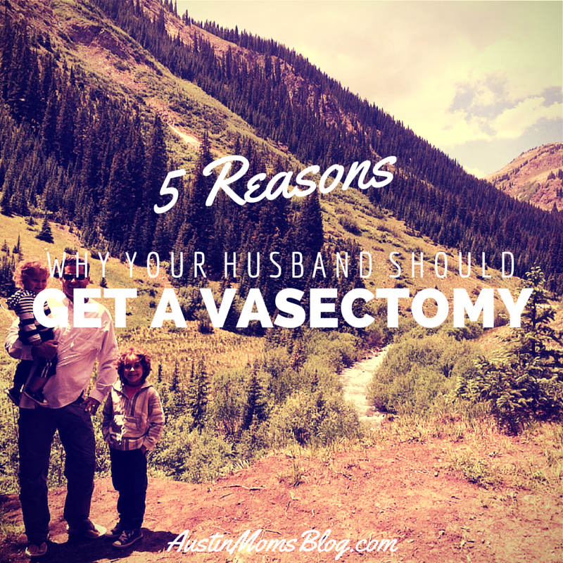 austin-moms-blog-5-reasons-your-husband-should-have-a-vasectomy
