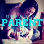 Default Parenting: How to Cope
