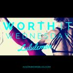 Worth It Wednesday: Lululemon Workout Attire