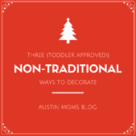 3 Non-Traditional (Toddler Approved!) Ways to Decorate for Christmas!