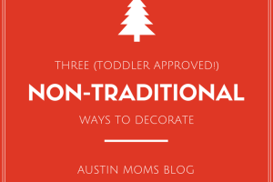 Austin Moms Blog | Three Toddler Approved Non-Traditional Ways to Decorate