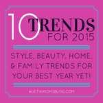 10 Hottest Trends for 2015 {Style+Beauty+Home+Kids+Entertaining}
