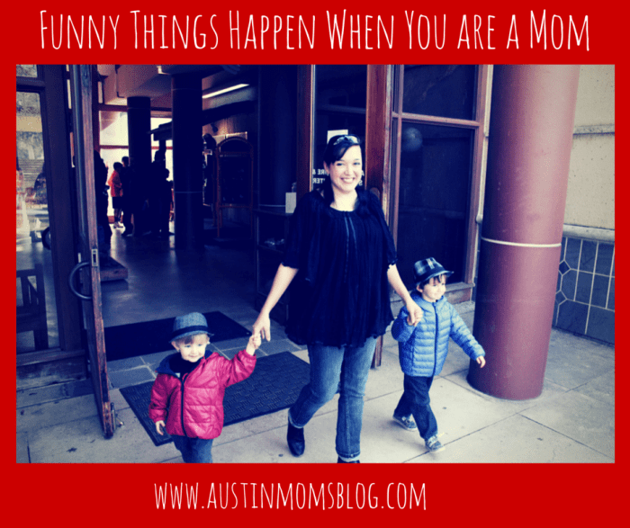 Austin Moms Blog-Malu Talan-Funny Things-Funny Things Happen When You are a Mom Main