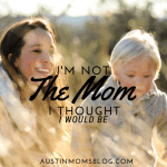 I Am NOT the Mom I Thought I Would Be