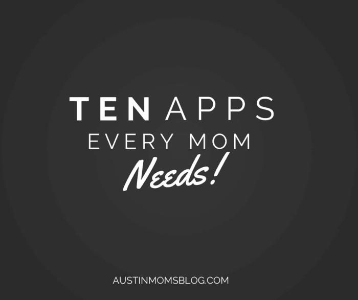 Austin Moms Blog | 10 Apps Every Mom Needs