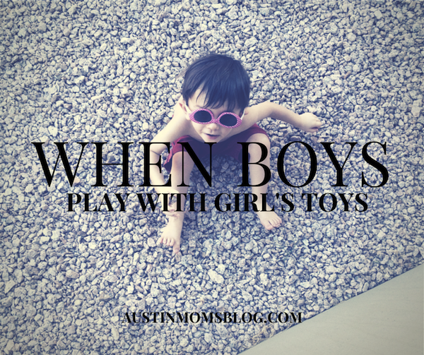 Austin Moms Blog | When Boys Play With Girl's Toys