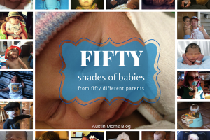 Austin Moms Blog | 50 Shades of Babies