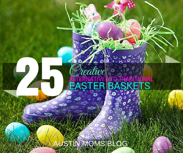 25 creative easter basket alternatives austin moms blog creative easter basket ideas negle Choice Image