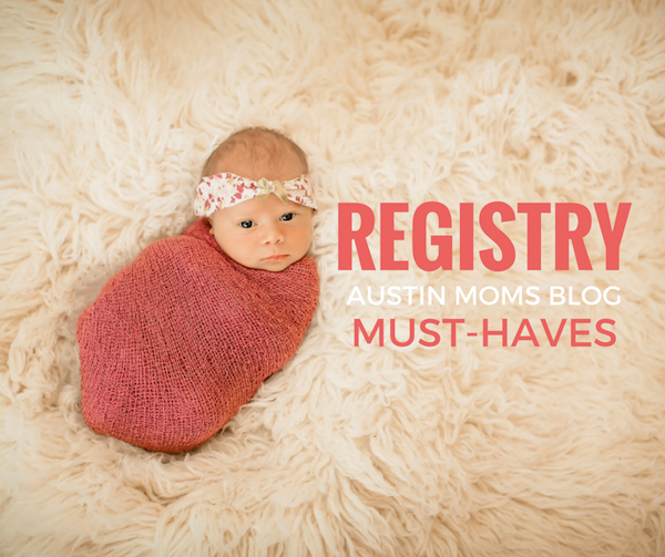 Austin Moms Blog | Registry Must-Haves That You CAN'T Leave Off the List
