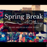 A Guide to Spring Break in Austin, Texas