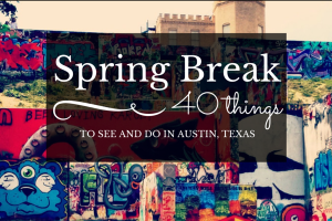 Austin Moms Blog | 40 Things to See and Do in Austin, Texas During Spring Break