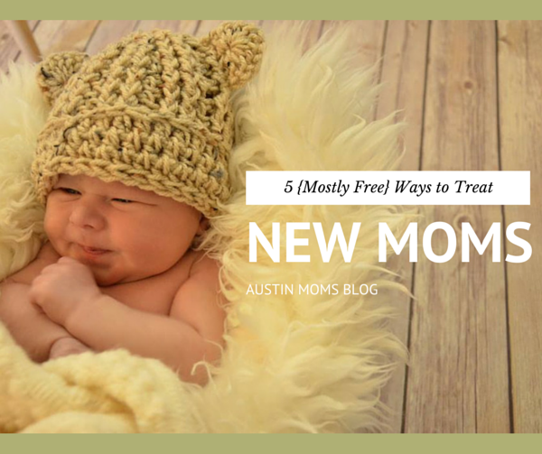 Austin Moms Blog | 5 {Mostly Free} Ways to Treat New Moms