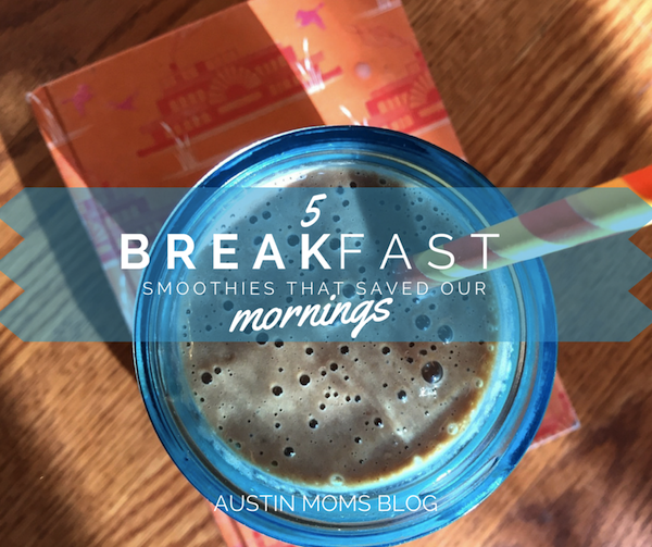 Austin Moms Blog | 5 Breakfast Smoothie Recipes to Help With Your Mornings