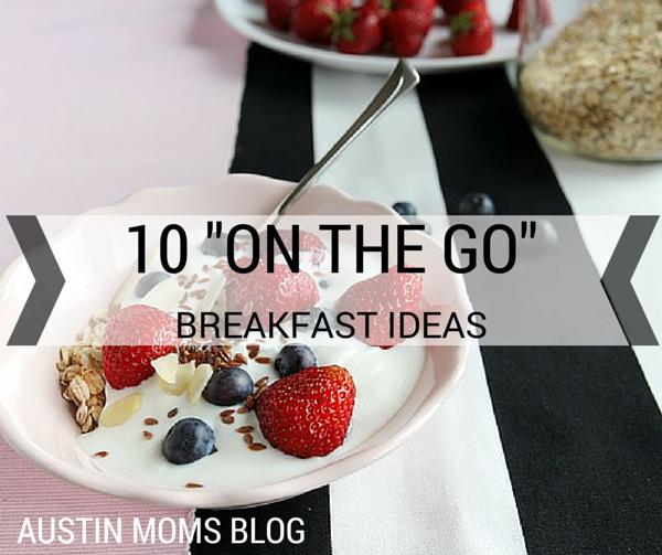 "Austin Moms Blog | 10 Easy or ""On the Go"" Breakfast Ideas"