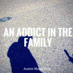 Dealing With An Addict in the Family