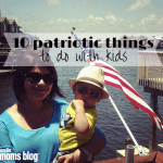 10 Patriotic Things to do with Kids