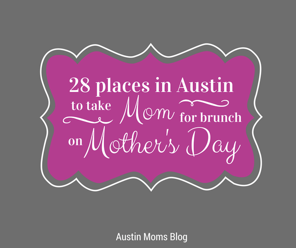 Austin  Moms Blog | 28 Places in Austin to Take Mom for Brunch on Mother's Day
