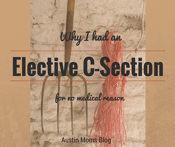 Austin Moms Blog   Why I Chose an Elective C-Section