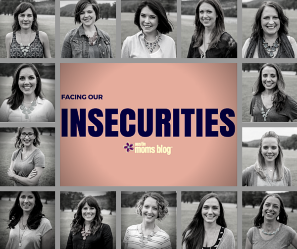 austin-moms-blog-facing-our-insecurities