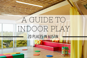 Austin Moms Blog | 20 Indoor Play Places in Austin, Texas
