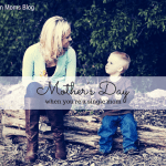 Mother's Day When You're a Single Mom