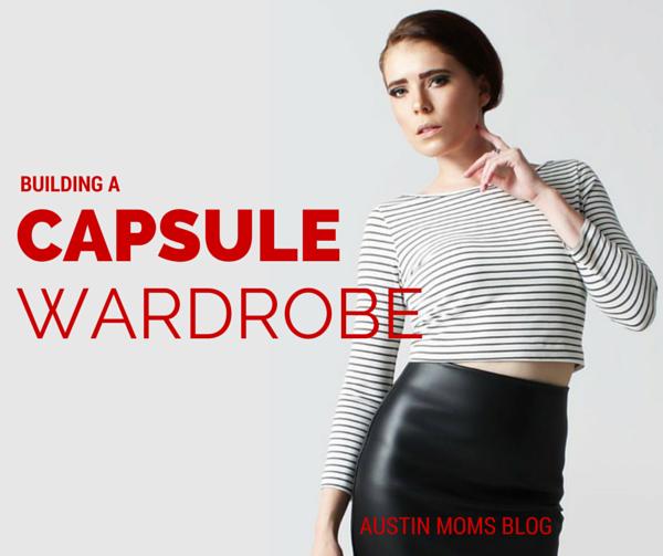 Building a Capsule Wardrobe | Austin Moms Blog