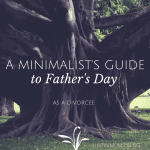 A Minimalist's Guide to Dealing with Father's Day as a Divorcee
