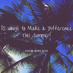 10 Ways to Make a Difference This Summer
