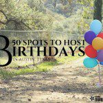 50 Places to Host Your Child's Next Birthday Bash in Austin