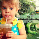 Top 5 Kid Friendly Coffee Shops in Austin, Texas