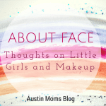 About Face, Thoughts on Little Girls and Makeup