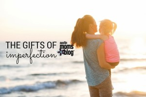 austin-moms-blog-the-gifts-of-imperfection