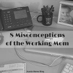 8 Misconceptions of the Working Mom