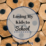 Losing My Kids to School…