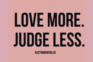 austin-moms-blog-love-more-judge-less