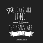 The Days Are Long, But the Years Are Short