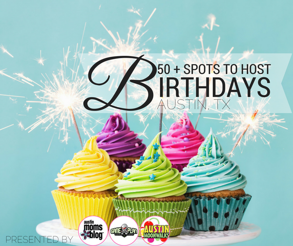 50 Places To Host Your Childs Next Birthday Bash In Austin