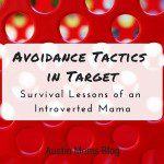 Avoidance Tactics in Target: Survival Lessons of an Introverted Mama