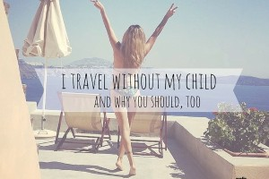 austin-moms-blog-traveling-without-kids