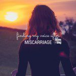 Finding My Voice After Miscarriage