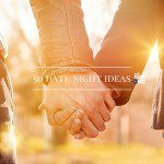 50 Ideas for Your Next Date Night